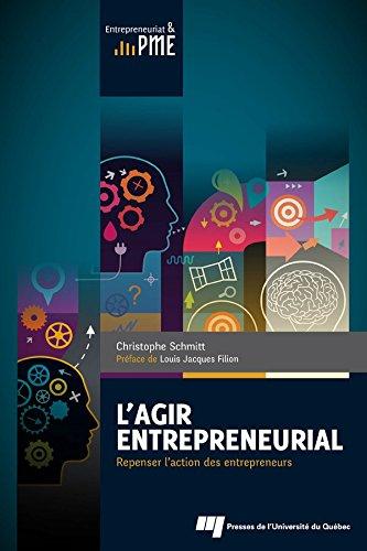 L'agir entrepreneurial: Repenser l'action des entrepreneurs