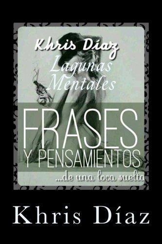 Frases y Pensamientos: de una loca suelta: Volume 1 (Mis frases y pensamientos) por Khris Diaz