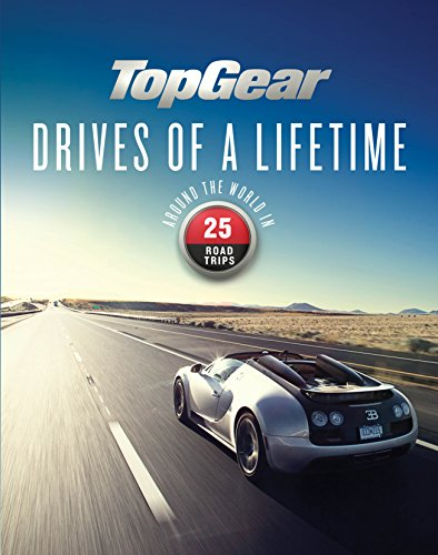 Top Gear Drives of a Lifetime: Around the World in 25 Road Trips por Dan Read