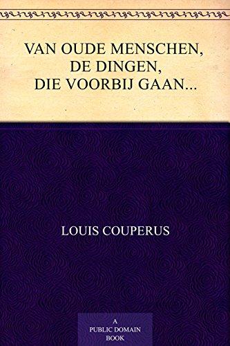 Van oude menschen, de dingen, die voorbij gaan...: Tweede deel (Dutch Edition) por Louis Couperus