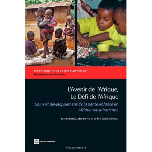 L'Avenir de l'Afrique, Le Defi de l'Afrique / Africa's Future, Africa's Challenge: Soins et developpement de la petite enfance en Afrique ... Care and Development in Sub-Saharan Africa
