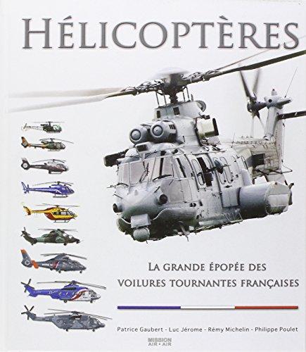 Helicopteres la grande pope des voilures tournantes franaises