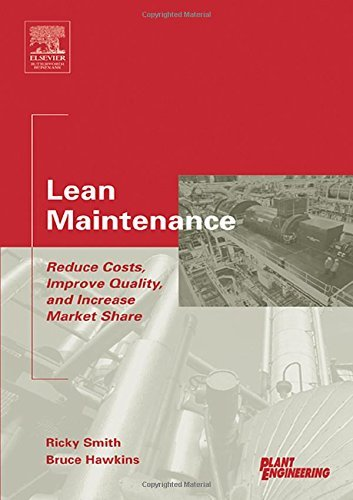 Lean Maintenance: Reduce Costs, Improve Quality, and Increase Market Share (Life Cycle Engineering Series) by Ricky Smith (2004-06-02)