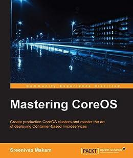 Mastering CoreOS by [Makam, Sreenivas]