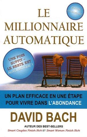 Le millionnaire automatique : Un plan efficace en une tape pour vivre dans l'abondance