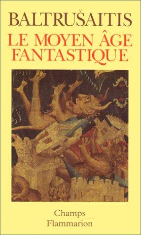 Le Moyen Age fantastique : antiquits et exotismes dans l'art gothique