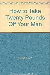 How to Take Twenty Pounds Off Your Man