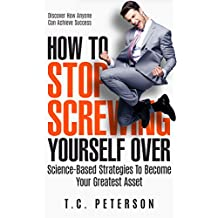 How To Stop Screwing Yourself Over: Science-Based Strategies To Become Your Greatest Asset (English Edition)