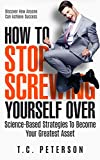 How To Stop Screwing Yourself Over: Science-Based Strategies To Become Your Greatest Asset