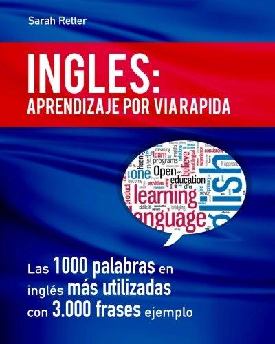 Ingles: Aprendizaje por Via Rapida: Las 1000 palabras en inglés más utilizadas con 3.000 frases ejemplo