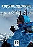 Skitouren mit Kindern: Tipps, Trick und Routenvorschläge für Familienskitouren - Bernhard Ziegler