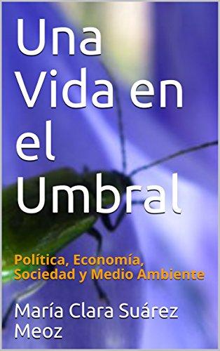 Una Vida en el Umbral: Política, Economía, Sociedad y Medio Ambiente
