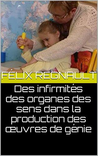 Des infirmités des organes des sens dans la production des œuvres de génie par Félix Regnault