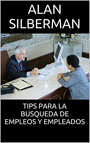 TIPS PARA LA BUSQUEDA DE EMPLEOS Y EMPLEADOS por Alan Silberman