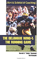 The Delaware Wing-T: The Running Game by Harold R. Raymond (1998-05-01)