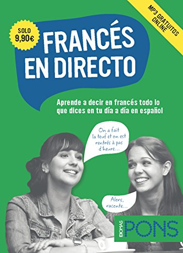 Francés en directo: Aprende a decir en francés todo lo que dices en tu día a día en español