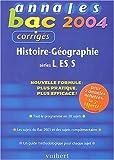 Annales Bac 2004 : Histoire-Géographie, séries L - ES - S (Sujets corrigés)...