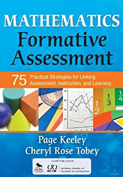 Mathematics Formative Assessment, Volume 1: 75 Practical Strategies for Linking Assessment, Instruction, and Learning (Corwin Mathematics Series) by [Keeley, Page D., Tobey, Cheryl Rose]