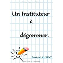 Un Instituteur a Degommer by Patricia Laurent (2013-04-15)