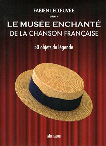 Le musée enchanté de la chanson française - 50 objets de légende