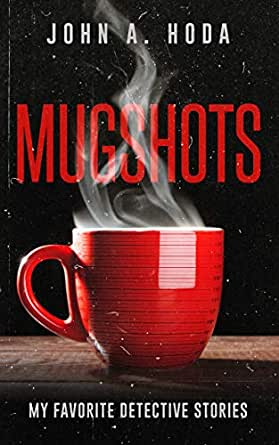 Mugshots: My Favorite Detective Stories eBook: John Hoda