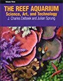 3: The Reef Aquarium, Volume Three: Science, Art, and Technology