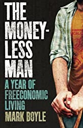 Moneyless Man, The: A Year Of Freeconomic Living