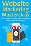 Website Marketing Masterclass: Create a Full-Time Income Flipping Websites & Selling Affiliate Products on Foreign Niches (English Edition)