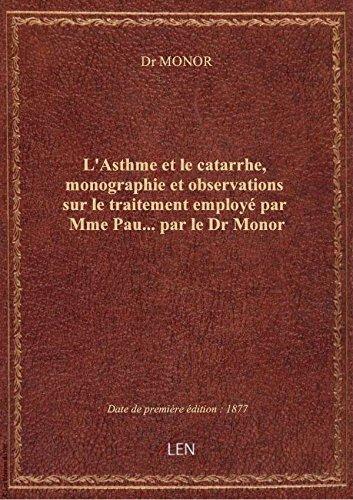 L'Asthme et le catarrhe, monographie et observations sur le traitement employé par Mme Pau... par le
