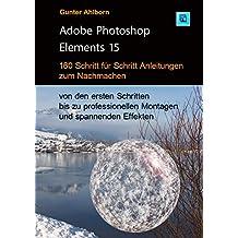 Photoshop Elements 15: Eine Einführung bis zu professionellen Anwendungen