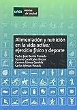 Alimentación Y Nutrición En La Vida Activa. Ejercicio Físico Y Deporte (CIENCIAS DE LA SALUD)