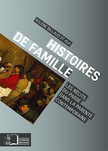 Histoires de famille : Les récits du passé dans la parenté contemporaine par Solène Billaud