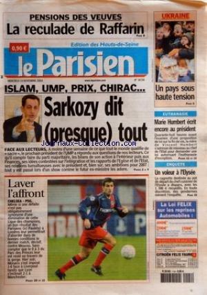 PARISIEN LE No 18726 Du 24/11/2004 - PENSIONS DES VEUVES - LA RECULADE DE RAFFARIN UKRAINE - UN PAYS SOUS HAUTE TENSION ISLAM, UMP, PRIX, CHIRAC... - SARKOZY DIT PRESQUE TOUT - FACE AUX LECTEURS LAVER L'AFFRONT - CHELSEA-PSG EUTHANASIE - MARIE HUMBE