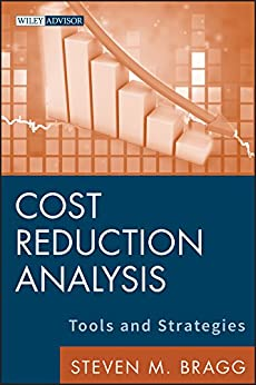 Cost Reduction Analysis: Tools and Strategies (Wiley Corporate F&A) by [Bragg, Steven M.]
