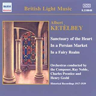 Ketèlbey: Sanctuary of the Heart / In a Persian Market [Recorded 1917-1939]