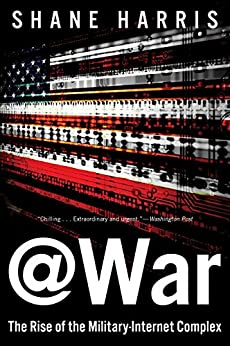 @War: The Rise of the Military-Internet Complex von [Harris, Shane]