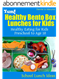 Yum! Healthy Bento Box Lunches for Kids: Healthy Eating for Kids Preschool to Age 10 (School Lunch Ideas) (English Edition)
