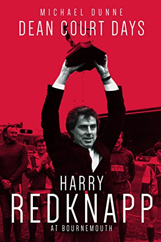 Dean Court Days: Harry Redknapp's Reign at Bournemouth (English Edition)