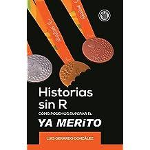 Historias Sin R: Como Eliminar el Ya Merito (Spanish Edition)