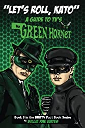 Let's Roll, Kato: A Guide to TV's Green Hornet: Volume 6 (BRBTV Fact Book Series)