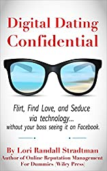 Digital Dating Confidential: Flirt, Find Love, and Seduce Via Technology... Without Your Boss Seeing It On Facebook (English Edition)