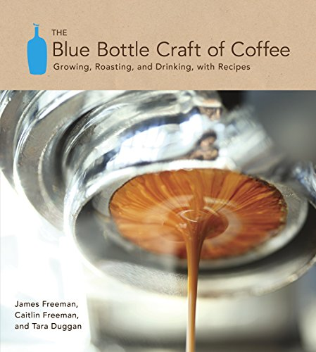 The Blue Bottle Craft of Coffee: Growing, Roasting, and Drinking, with Recipes Blue Hardback