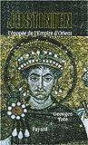 Justinien - L'épopée de l'Empire d'Orient (527-565)