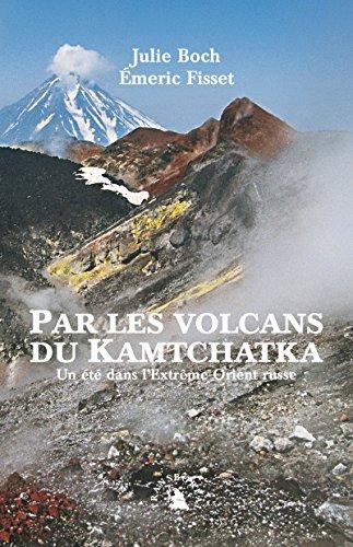 Par les volcans du Kamtchatka. Un été dans l'Extrême-Orient russe par Julie Boch