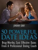 50 Powerful Date Ideas: Brag-Worthy, Cost-Effective Dates From A Professional Dating Coach (English Edition)