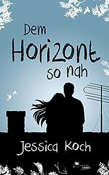 Dem Horizont so nah (Die Danny-Trilogie 1) von [Koch, Jessica]