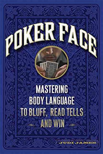 [(Poker Face : Mastering Body Language to Bluff, Read Tells and Win)] [By (author) Judi James] published on (September, 2007)