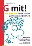 G mit! Sieben Schritte zur Freundschaft mit Gott: Arbeitsbuch für Konfirmandinnen und Konfirmanden - Andreas Blaschke