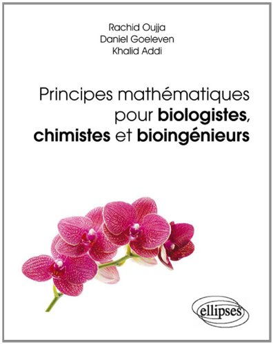 Principes Mathématiques pour Biologistes Chimistes et Bioingénieurs Applications et Exercices Corriges