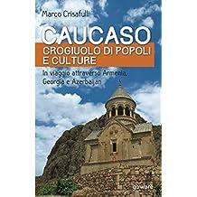 Caucaso crogiuolo di popoli e culture. In viaggio attraverso Armenia, Georgia e Azerbaijan